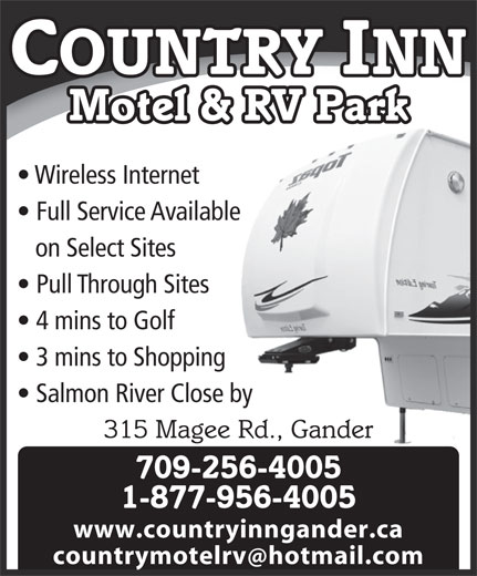 Country Inn Motel & RV Park (709-256-4005) - Display Ad - COUNTRY INN Motel & RV Park Wireless Internet Full Service Available on Select Sites Pull Through Sites 4 mins to Golf 3 mins to Shopping Salmon River Close by 315 Magee Rd., Gander 709-256-4005 1-877-956-4005 www.countryinngander.ca countrymotelrv hotmail.com