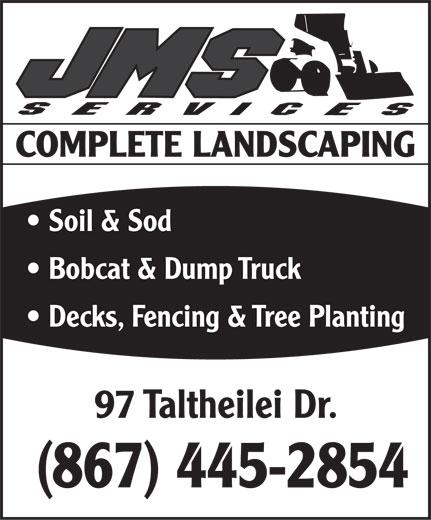 JMS (867-445-2854) - Annonce illustrée======= - COMPLETE LANDSCAPING Soil & Sod Bobcat & Dump Truck Decks, Fencing & Tree Planting 97 Taltheilei Dr. (867) 445-2854 COMPLETE LANDSCAPING Soil & Sod Bobcat & Dump Truck Decks, Fencing & Tree Planting 97 Taltheilei Dr. (867) 445-2854
