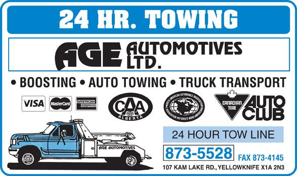 Age Automotives Ltd (867-873-5528) - Annonce illustrée======= - 24 HR. TOWING AUTOMOTIVES LTD. BOOSTING   AUTO TOWING   TRUCK TRANSPORT 24 HOUR TOW LINE 873-5528 FAX 873-4145 107 KAM LAKE RD., YELLOWKNIFE X1A 2N3