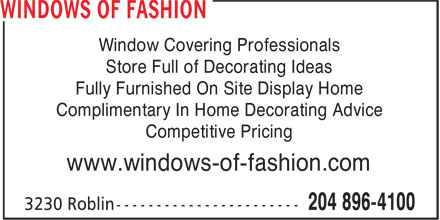Windows of Fashion (204-896-4100) - Annonce illustrée======= - Window Covering Professionals Store Full of Decorating Ideas Fully Furnished On Site Display Home Complimentary In Home Decorating Advice Competitive Pricing www.windows-of-fashion.com  Window Covering Professionals Store Full of Decorating Ideas Fully Furnished On Site Display Home Complimentary In Home Decorating Advice Competitive Pricing www.windows-of-fashion.com