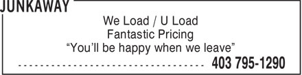 "JunkAway (403-795-1290) - Annonce illustrée======= - We Load / U Load Fantastic Pricing ""You'll be happy when we leave"""