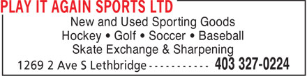 Play It Again Sports Ltd (403-327-0224) - Display Ad - New and Used Sporting Goods Hockey • Golf • Soccer • Baseball Skate Exchange & Sharpening