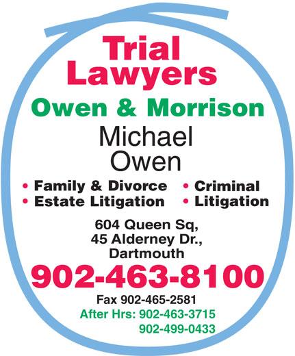 Owen & Morrison (902-463-8100) - Display Ad - Family & Divorce Criminal Litigation Estate Litigation 902-463-8100 Fax 902-465-2581 After Hrs: 902-463-3715 902-499-0433 Family & Divorce Criminal Litigation Estate Litigation 902-463-8100 Fax 902-465-2581 After Hrs: 902-463-3715 902-499-0433