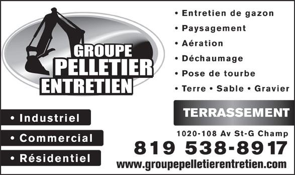 Groupe Pelletier Entretien (819-538-8917) - Display Ad - Entretien de gazon Paysagement Aération Déchaumage Pose de tourbe Terre   Sable   Gravier TERRASSEMENT Industriel 1020-108 Av St-G Champ Commercial 819 538-8917 Résidentiel www.groupepelletierentretien.com