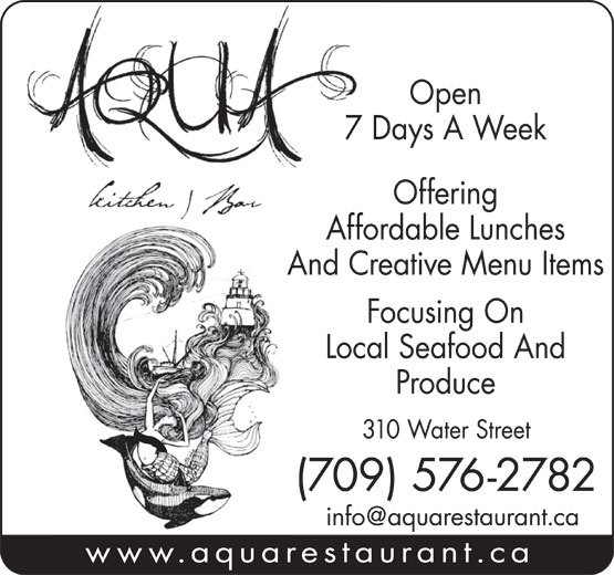 Aqua Kitchen & Bar (709-576-2782) - Annonce illustrée======= - 7 Days A Week Offering Affordable Lunches And Creative Menu Items Focusing On Local Seafood And Produce 310 Water Street (709) 576-2782 www.aquarestaurant.ca Open