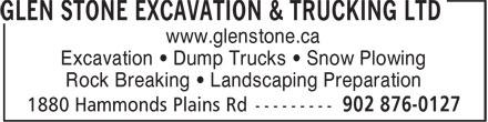 Glen Stone Excavation & Trucking Ltd (902-876-0127) - Annonce illustrée======= - www.glenstone.ca www.glenstone.ca Excavation • Dump Trucks • Snow Plowing Rock Breaking • Landscaping Preparation Rock Breaking • Landscaping Preparation Excavation • Dump Trucks • Snow Plowing