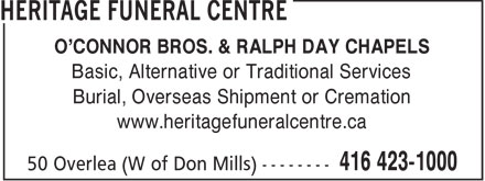 Heritage Funeral Centre (416-423-1000) - Display Ad - O'CONNOR BROS. & RALPH DAY CHAPELS Basic, Alternative or Traditional Services Burial, Overseas Shipment or Cremation www.heritagefuneralcentre.ca  O'CONNOR BROS. & RALPH DAY CHAPELS Basic, Alternative or Traditional Services Burial, Overseas Shipment or Cremation www.heritagefuneralcentre.ca  O'CONNOR BROS. & RALPH DAY CHAPELS Basic, Alternative or Traditional Services Burial, Overseas Shipment or Cremation www.heritagefuneralcentre.ca  O'CONNOR BROS. & RALPH DAY CHAPELS Basic, Alternative or Traditional Services Burial, Overseas Shipment or Cremation www.heritagefuneralcentre.ca