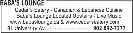 Cedar's Eatery (902-892-7377) - Annonce illustrée======= - Cedar's Eatery - Canadian & Lebanese Cuisine Baba's Lounge Located Upstairs - Live Music www.babaslounge.ca & www.cedarseatery.com