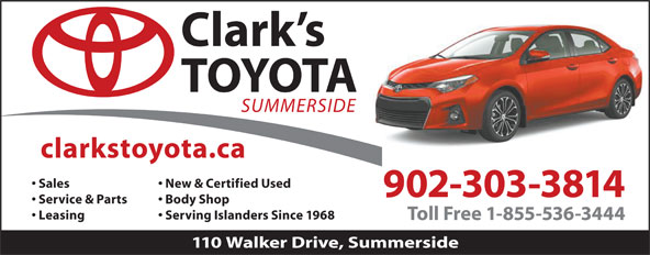 Clark's Toyota (902-436-5800) - Annonce illustrée======= - Sales New & Certified Used 902-303-3814 Service & Parts Body Shop Leasing Serving Islanders Since 1968 Toll Free 1-855-536-3444 110 Walker Drive, Summerside