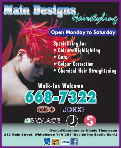 Main Designs (867-668-7322) - Display Ad - Open Monday to Saturday Specializing In: Colours/Highlighting Cuts Colour Correction Chemical Hair Straightening Walk-Ins Welcome Owned/Operated by Nicole Thompson 212 Main Street, Whitehorse Y1A 2B1 (Beside the Scotia Bank)