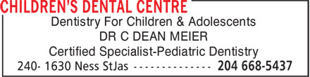 Children's Dental Centre (204-668-5437) - Annonce illustrée======= - Dentistry For Children & Adolescents DR C DEAN MEIER Certified Specialist-Pediatric Dentistry Dentistry For Children & Adolescents DR C DEAN MEIER Certified Specialist-Pediatric Dentistry
