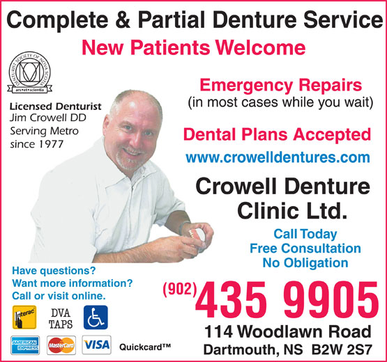 Crowell Denture Clinic Ltd (902-435-9905) - Display Ad - Complete & Partial Denture Service New Patients Welcome Emergency Repairs Dental Plans Accepted www.crowelldentures.com Call Today Free Consultation No Obligation Have questions? Want more information? (902) Call or visit online. 435 9905 Complete & Partial Denture Service New Patients Welcome Emergency Repairs Dental Plans Accepted www.crowelldentures.com Call Today Free Consultation No Obligation Have questions? Want more information? (902) Call or visit online. 435 9905