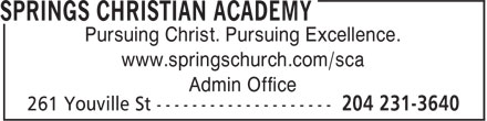 Springs Christian Academy (204-231-3640) - Annonce illustrée======= - Pursuing Christ. Pursuing Excellence. www.springschurch.com/sca Admin Office