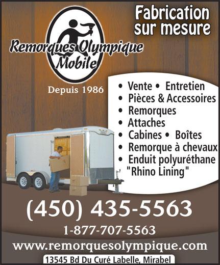 """Remorques Olympique Mobile (450-435-5563) - Display Ad - """"Rhino Lining""""   """"Rh Fabrication sur mesure Remorques OlympiqueympiOlrques Remoque Remorque à chevaux   Rem Enduit polyuréthane   End Mobile Vente    Entretien Depuis 198686 Pièces & Accessoires Remorques Attaches   Att Cabines    Boîtes   Cab (450) 435-55634355563 1-877-707-5563 www.remorquesolympique.com 13545 Bd Du Curé Labelle, Mirabel"""