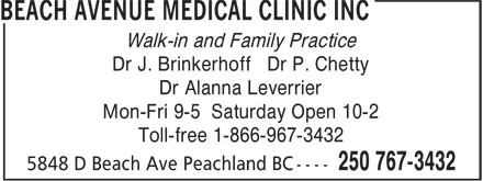 Beach Avenue Medical Clinic Inc (250-767-3432) - Display Ad - Dr J. Brinkerhoff Dr P. Chetty Dr Alanna Leverrier Mon-Fri 9-5 Saturday Open 10-2 Walk-in and Family Practice Toll-free 1-866-967-3432