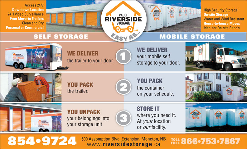 Riverside Storage (506-854-9724) - Annonce illustrée======= - WE DELIVER your mobile self the trailer to your door.r. storage to your door. YOU PACKYOU PACK the containerthe container the trailer.thetrailer. on your schedule.on your schedule. STORE ITSTORE IT YOU UNPACKYOU UNPACK where you need it.where you need it. your belongings intoyourbelongingsinto At your locationAt your location your storage unityour storage unit or our facility.or our facility. 5
