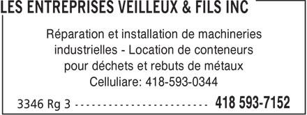 Les Entreprises Veilleux & Fils Inc (418-593-7152) - Annonce illustrée======= - Réparation et installation de machineries industrielles - Location de conteneurs pour déchets et rebuts de métaux Celluliare: 418-593-0344