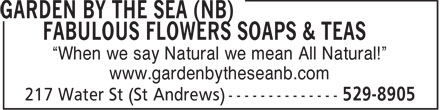 "Garden by the Sea (NB) Fabulous Flowers Soaps & Teas (506-529-8905) - Display Ad - ""When we say Natural we mean All Natural!"" www.gardenbytheseanb.com"