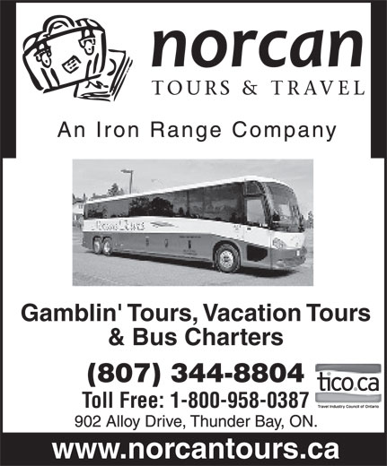 Norcan Tours and Travel (807-344-8804) - Annonce illustrée======= - Gamblin' Tours, Vacation Tours & Bus Charters (807) 344-8804 Toll Free: 1-800-958-0387 www.norcantours.ca