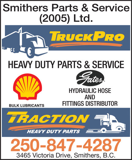 Smithers Parts & Service (2005) Ltd (250-847-4287) - Display Ad - Smithers Parts & Service (2005) Ltd. HEAVY DUTY PARTS & SERVICE HYDRAULIC HOSE AND FITTINGS DISTRIBUTOR 250-847-4287 3465 Victoria Drive, Smithers, B.C.