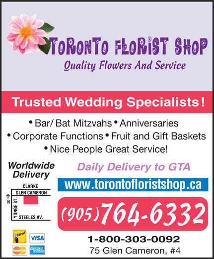 Toronto Florist Shop The Inc (905-764-6332) - Display Ad - 1-800-303-0092 75 Glen Cameron, #4 Quality Flowers And Service Trusted Wedding Specialists! Bar/Bat Mitzvahs  Anniversaries Corporate Functions  Fruit and Gift Baskets Nice People Great Service! Worldwide Daily Delivery to GTA Delivery www.torontofloristshop.ca (905) 764-6332