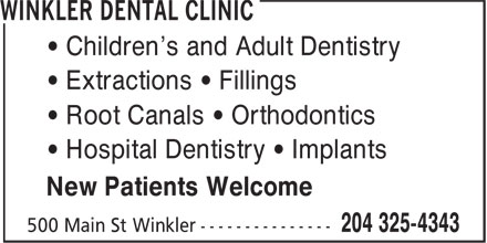 Winkler Dental Clinic (204-325-4343) - Display Ad - • Children's and Adult Dentistry • Extractions • Fillings • Root Canals • Orthodontics • Hospital Dentistry • Implants New Patients Welcome