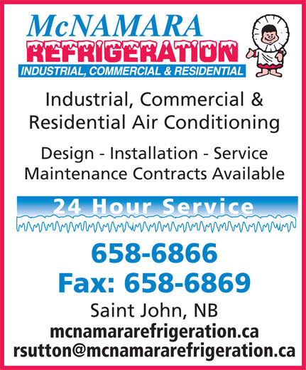 McNamara Refrigeration (506-658-6866) - Display Ad - Industrial, Commercial & Maintenance Contracts Available Design - Installation - Service Residential Air Conditioning 24 Hour Service 658-6866 Fax: 658-6869 Saint John, NB mcnamararefrigeration.ca