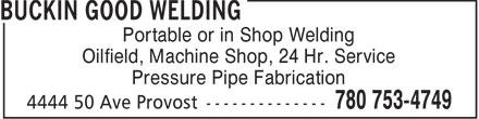 Buckin Good Welding (780-753-4749) - Annonce illustrée======= - Portable or in Shop Welding Oilfield, Machine Shop, 24 Hr. Service Pressure Pipe Fabrication