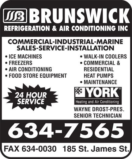 Brunswick Refrigeration & Air Conditioning Inc (506-634-7565) - Display Ad - REFRIGERATION & AIR CONDITIONING INC COMMERCIAL-INDUSTRIAL-MARINE SALES-SERVICE-INSTALLATION ICE MACHINES WALK-IN COOLERS FREEZERS COMMERCIAL & AIR CONDITIONING RESIDENTIAL FOOD STORE EQUIPMENT HEAT PUMPS MAINTENANCE 24 HOUR SERVICE WAYNE DROST-PRES. SENIOR TECHNICIAN FAX 634-0030 185 St. James St.