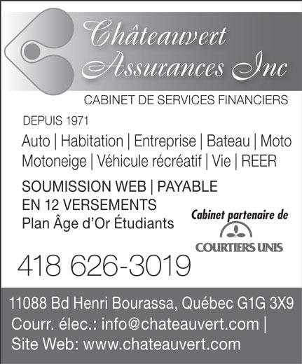 Châteauvert Assurances Inc (418-626-3019) - Annonce illustrée======= - Châteauvert Assurances Inc CABINET DE SERVICES FINANCIERS DEPUIS 1971 Auto Habitation Entreprise Bateau Moto Motoneige Véhicule récréatif Vie REER SOUMISSION WEB PAYABLE EN 12 VERSEMENTS Cabinet partenaire de Plan Âge d Or Étudiants 418 626-3019 11088 Bd Henri Bourassa, Québec G1G 3X9 Courr. élec.: info@chateauvert.com Site Web: www.chateauvert.com