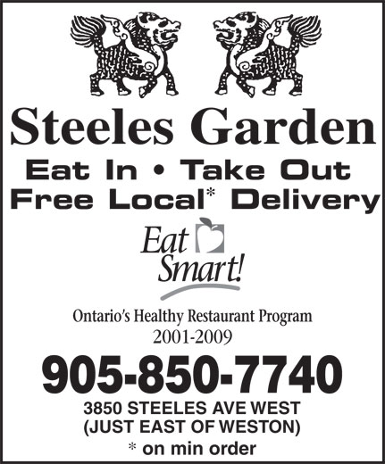 Steeles Garden Chinese Restaurant (905-850-7740) - Annonce illustrée======= - Steeles Garden Eat In   Take Out Fr ee Local Delivery Ontario s Healthy Restaurant Program 2001-2009 905-850-7740 3850 STEELES AVE WEST (JUST EAST OF WESTON) on min order