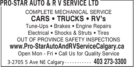 Pro-Star Auto & R V Service Ltd (403-273-3300) - Display Ad - COMPLETE MECHANICAL SERVICE CARS • TRUCKS • RV's Tune-Ups • Brakes • Engine Repairs Electrical • Shocks & Struts • Tires OUT OF PROVINCE SAFETY INSPECTIONS www.Pro-StarAutoAndRVServiceCalgary.ca Open Mon - Fri • Call Us for Quality Service