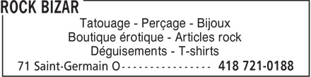 Rock Bizar (418-721-0188) - Annonce illustrée======= - Tatouage - Perçage - Bijoux Boutique érotique - Articles rock Déguisements - T-shirts  Tatouage - Perçage - Bijoux Boutique érotique - Articles rock Déguisements - T-shirts