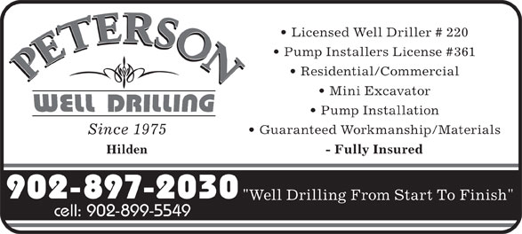 """Peterson Robert W Well Drilling Ltd (902-897-2030) - Annonce illustrée======= - Licensed Well Driller # 220 Pump Installers License #361 Residential/Commercial Mini Excavator Pump Installation Guaranteed Workmanship/Materials Since 1975 Hilden - Fully Insured 902-897-2030 """"Well Drilling From Start To Finish"""" cell: 902-899-5549"""