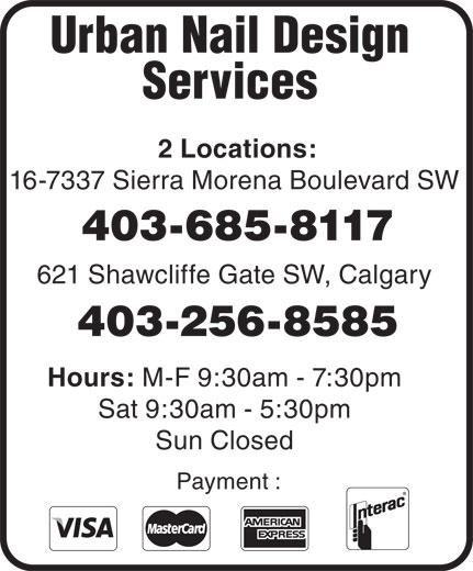 Urban Nail Design & Spa II (403-256-8585) - Annonce illustrée======= - Urban Nail Design Services 2 Locations: 16-7337 Sierra Morena Boulevard SW 403-685-8117 621 Shawcliffe Gate SW, Calgary 403-256-8585 Hours: M-F 9:30am - 7:30pm Sat 9:30am - 5:30pm Sun Closed Payment : Urban Nail Design Services 2 Locations: 16-7337 Sierra Morena Boulevard SW 403-685-8117 621 Shawcliffe Gate SW, Calgary 403-256-8585 Hours: M-F 9:30am - 7:30pm Sat 9:30am - 5:30pm Sun Closed Payment :  Urban Nail Design Services 2 Locations: 16-7337 Sierra Morena Boulevard SW 403-685-8117 621 Shawcliffe Gate SW, Calgary 403-256-8585 Hours: M-F 9:30am - 7:30pm Sat 9:30am - 5:30pm Sun Closed Payment :