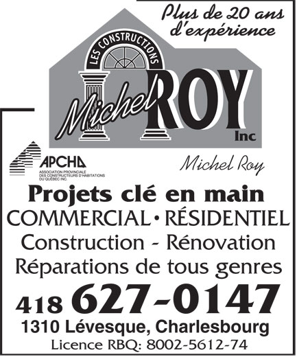 Construction Michel Roy Inc (418-627-0147) - Annonce illustrée======= - COMMERCIAL  RÉSIDENTIEL Construction - Rénovation Réparations de tous genres 418 627-0147 1310 Lévesque, Charlesbourg Licence RBQ: 8002-5612-74 Plus de 20 ans d expérience LES CONSTRUCTIONS ROYROY Michel Inc Michel Roy Projets clé en main