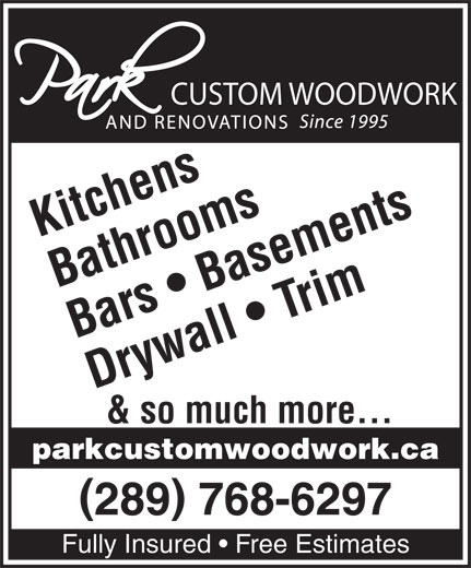 Park Custom Woodwork & Renovations (905-379-9663) - Annonce illustrée======= - CUSTOM WOODWORK Kitchens Bathrooms Bars   Basements Drywall   Trim & so much more... parkcustomwoodwork.ca 289 768-6297 Fully Insured   Free Estimates CUSTOM WOODWORK Kitchens Bathrooms Bars   Basements Drywall   Trim & so much more... parkcustomwoodwork.ca 289 768-6297 Fully Insured   Free Estimates
