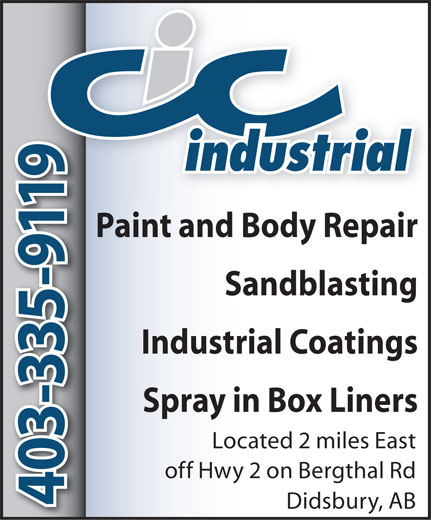 CIC Industrial Bodyworks Inc (403-335-9119) - Annonce illustrée======= - 403-335-9119 403-335-9119 Paint and Body Repair Sandblasting Industrial Coatings Spray in Box Liners Located 2 miles East off Hwy 2 on Bergthal Rd Didsbury, AB 403-335-9119 403-335-9119 Paint and Body Repair Sandblasting Industrial Coatings Spray in Box Liners Located 2 miles East off Hwy 2 on Bergthal Rd Didsbury, AB  403-335-9119 403-335-9119 Paint and Body Repair Sandblasting Industrial Coatings Spray in Box Liners Located 2 miles East off Hwy 2 on Bergthal Rd Didsbury, AB  403-335-9119 403-335-9119 Paint and Body Repair Sandblasting Industrial Coatings Spray in Box Liners Located 2 miles East off Hwy 2 on Bergthal Rd Didsbury, AB  403-335-9119 403-335-9119 Paint and Body Repair Sandblasting Industrial Coatings Spray in Box Liners Located 2 miles East off Hwy 2 on Bergthal Rd Didsbury, AB