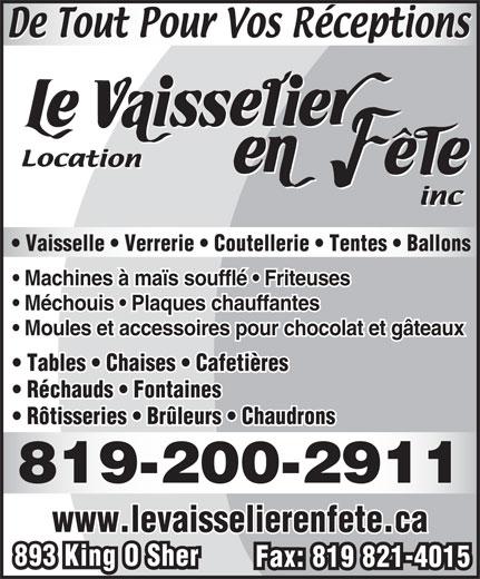 Location Le Vaisselier En Fête Inc (819-822-4333) - Display Ad - Vaisselle   Verrerie   Coutellerie   Tentes   Ballons Machines à maïs soufflé   Friteuses Méchouis   Plaques chauffantes Moules et accessoires pour chocolat et gâteaux Tables   Chaises   Cafetières Réchauds   Fontaines Rôtisseries   Brûleurs   Chaudrons 819-200-2911 www.levaisselierenfete.ca 893 King O Sher Fax: 819 821-4015