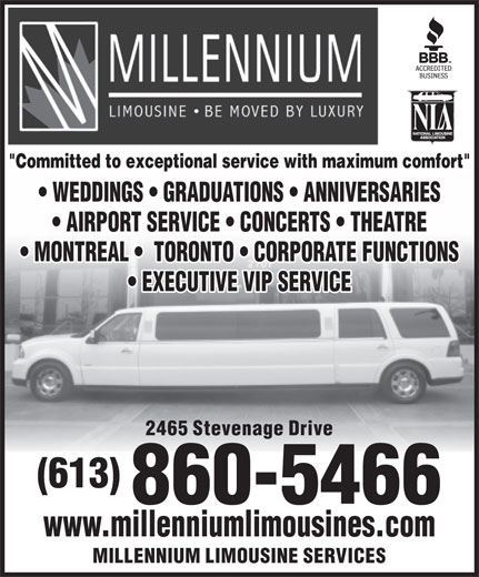 """Millennium Limousine Services (613-860-5466) - Annonce illustrée======= - """"Committed to exceptional service with maximum comfort"""" WEDDINGS   GRADUATIONS   ANNIVERSARIES AIRPORT SERVICE   CONCERTS   THEATRE MONTREAL    TORONTO   CORPORATE FUNCTIONS EXECUTIVE VIP SERVICE 2465 Stevenage Drive (613) 860-5466 www.millenniumlimousines.com MILLENNIUM LIMOUSINE SERVICES"""