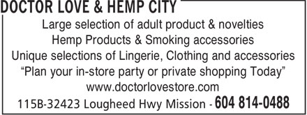 """Doctor Love-Hemp City (604-814-0488) - Display Ad - Large selection of adult product & novelties Hemp Products & Smoking accessories Unique selections of Lingerie, Clothing and accessories """"Plan your in-store party or private shopping Today"""" www.doctorlovestore.com  Large selection of adult product & novelties Hemp Products & Smoking accessories Unique selections of Lingerie, Clothing and accessories Plan your in-store party or private shopping Today www.doctorlovestore.com  Large selection of adult product & novelties Hemp Products & Smoking accessories Unique selections of Lingerie, Clothing and accessories Plan your in-store party or private shopping Today www.doctorlovestore.com  Large selection of adult product & novelties Hemp Products & Smoking accessories Unique selections of Lingerie, Clothing and accessories """"Plan your in-store party or private shopping Today"""" www.doctorlovestore.com  Large selection of adult product & novelties Hemp Products & Smoking accessories Unique selections of Lingerie, Clothing and accessories Plan your in-store party or private shopping Today www.doctorlovestore.com  Large selection of adult product & novelties Hemp Products & Smoking accessories Unique selections of Lingerie, Clothing and accessories Plan your in-store party or private shopping Today www.doctorlovestore.com"""