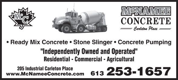 """McNamee Concrete (613-253-1657) - Display Ad - Ready Mix Concrete   Stone Slinger   Concrete Pumping """"Independently Owned and Operated"""" Residential - Commercial - Agricultural 205 Industrial Carleton Place 613 253-1657www.McNameeConcrete.com Ready Mix Concrete   Stone Slinger   Concrete Pumping """"Independently Owned and Operated"""" Residential - Commercial - Agricultural 205 Industrial Carleton Place 613 253-1657www.McNameeConcrete.com"""