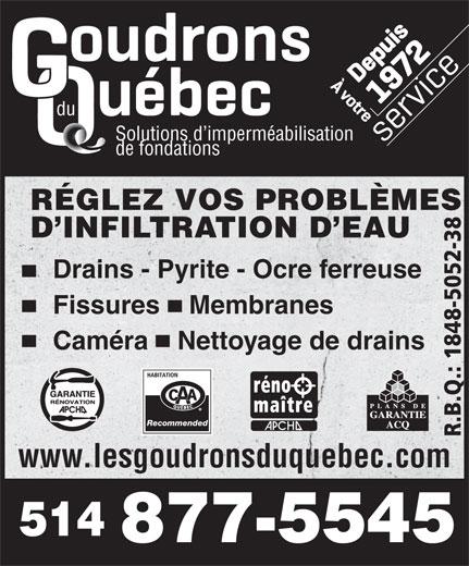 Goudrons Du Québec (514-877-5545) - Annonce illustrée======= - du Solutions d imperméabilisation de fondations RÉGLEZ VOS PROBLÈMES D INFILTRATION D EAU Drains - Pyrite - Ocre ferreuse Fissures    Membranes Caméra    Nettoyage de drains Recommended www.lesgoudronsduquebec.com 514 877-5545