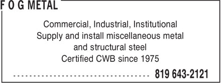 F O G Metal (819-643-2121) - Annonce illustrée======= - Commercial, Industrial, Institutional Supply and install miscellaneous metal and structural steel Certified CWB since 1975