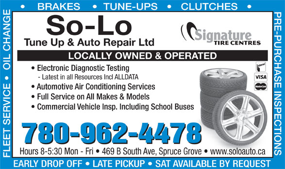 So-Lo Auto Repair (780-962-4478) - Display Ad - 780-962-4478 Hours 8-5:30 Mon - Fri   469 B South Ave, Spruce Grove   www.soloauto.carove   www.soloauto.ca EARLY DROP OFF   LATE PICKUP   SAT AVAILABLE BY REQUEST BRAKES       TUNE-UPS       CLUTCHES So-Lo Tune Up & Auto Repair Ltd LOCALLY OWNED & OPERATED Electronic Diagnostic Testing - Latest in all Resources Incl ALLDATA Automotive Air Conditioning Services Full Service on All Makes & Models Commercial Vehicle Insp. Including School Busess