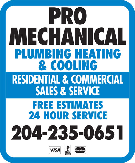 Pro Mechanical Plumbing Heating & Cooling (204-235-0651) - Annonce illustrée======= - PRO MECHANICAL PLUMBING HEATING & COOLING RESIDENTIAL & COMMERCIAL SALES & SERVICE FREE ESTIMATES 24 HOUR SERVICE 204-235-0651  PRO MECHANICAL PLUMBING HEATING & COOLING RESIDENTIAL & COMMERCIAL SALES & SERVICE FREE ESTIMATES 24 HOUR SERVICE 204-235-0651