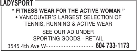 LadySport (604-733-1173) - Display Ad - FITNESS WEAR FOR THE ACTIVE WOMAN VANCOUVER'S LARGEST SELECTION OF TENNIS, RUNNING & ACTIVE WEAR SEE OUR AD UNDER SPORTING GOODS - RETAIL