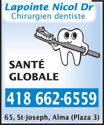 Lapointe Nicol Dr (418-662-6559) - Annonce illustrée======= - Chirurgien dentiste SANTÉ GLOBALE 418 662-6559 Lapointe Nicol Dr 65, St-Joseph, Alma (Plaza 3)
