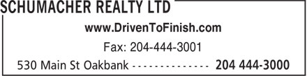 Schumacher Realty (204-444-3000) - Display Ad - Fax: 204-444-3001 www.DrivenToFinish.com