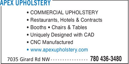 Apex Upholstery (780-436-3480) - Annonce illustrée======= - COMMERCIAL UPHOLSTERY Restaurants, Hotels & Contracts Booths   Chairs & Tables Uniquely Designed with CAD CNC Manufactured www.apexupholstery.com  COMMERCIAL UPHOLSTERY Restaurants, Hotels & Contracts Booths   Chairs & Tables Uniquely Designed with CAD CNC Manufactured www.apexupholstery.com